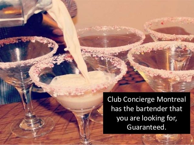 Club Concierge Montreal has the bartender that you are looking for, Guaranteed.