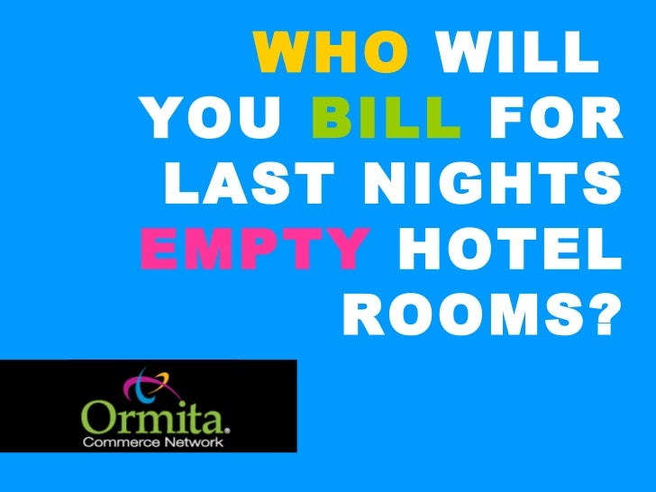 WHO  WILL  YOU  BILL  FOR LAST NIGHTS  EMPTY  HOTEL ROOMS?