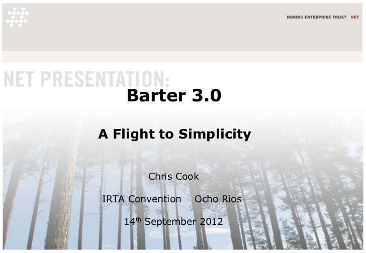 Barter 3.0A Flight to Simplicity        Chris CookIRTA Convention   Ocho Rios    14th September 2012