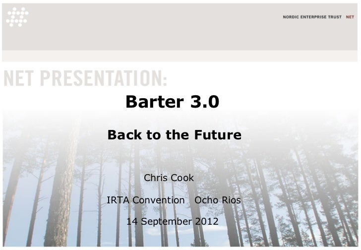 Barter 3.0Back to the Future       Chris CookIRTA Convention     Ocho Rios   14 September 2012