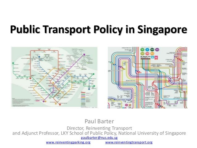 Public Transport Policy in Singapore  Paul Barter Director, Reinventing Transport and Adjunct Professor, LKY School of Pub...