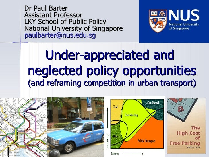 Under-appreciated and  neglected policy opportunities (and reframing competition in urban transport) Dr Paul Barter Assist...