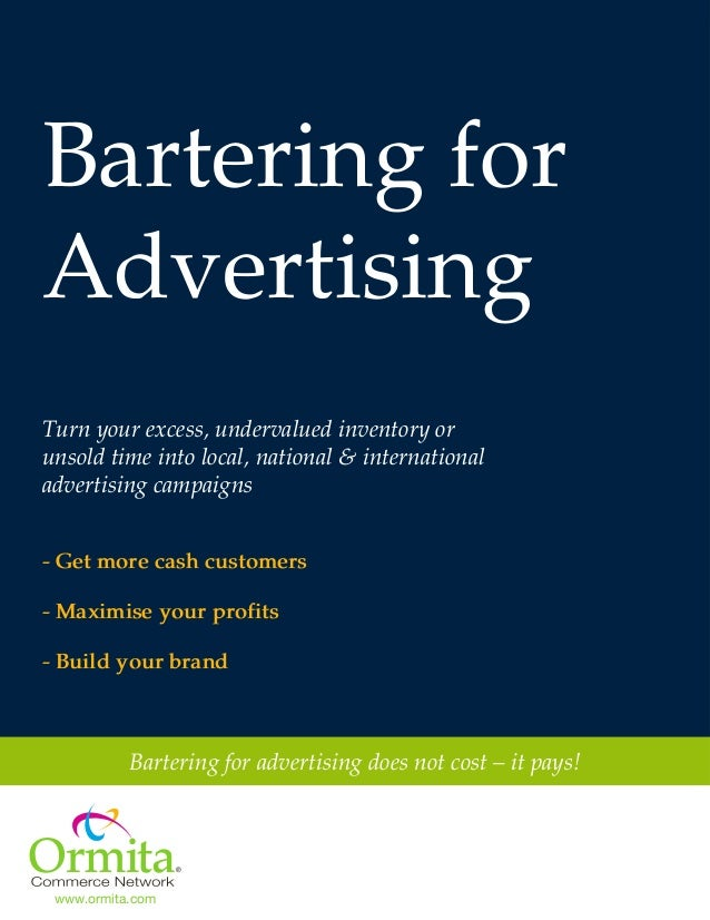 Bartering for Advertising Turn your excess, undervalued inventory or unsold time into local, national & international adve...