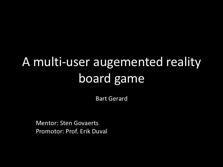 A multi-user augemented reality          board game                       Bart Gerard  Mentor: Sten Govaerts  Promotor: Pr...