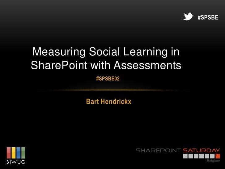 #SPSBEMeasuring Social Learning inSharePoint with Assessments             #SPSBE02          Bart Hendrickx