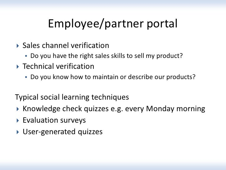 Employee/partner portal   Sales channel verification       Do you have the right sales skills to sell my product?   Tec...
