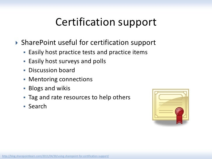 Certification support              SharePoint useful for certification support                    Easily host practice t...