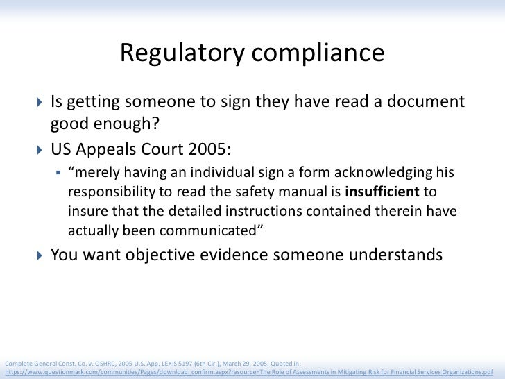Regulatory compliance              Is getting someone to sign they have read a document               good enough?       ...