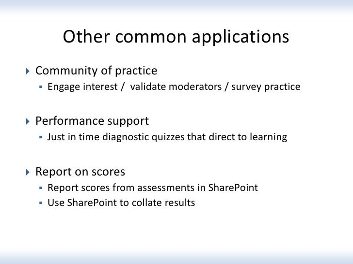 Other common applications   Community of practice       Engage interest / validate moderators / survey practice   Perfo...