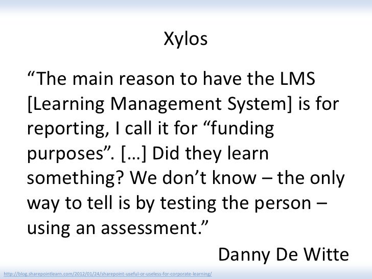 """Xylos          """"The main reason to have the LMS          [Learning Management System] is for          reporting, I call it..."""