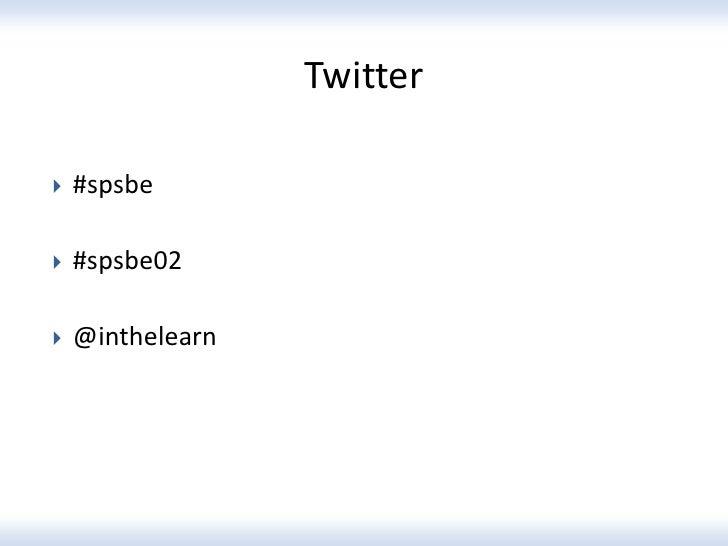 Twitter   #spsbe   #spsbe02   @inthelearn
