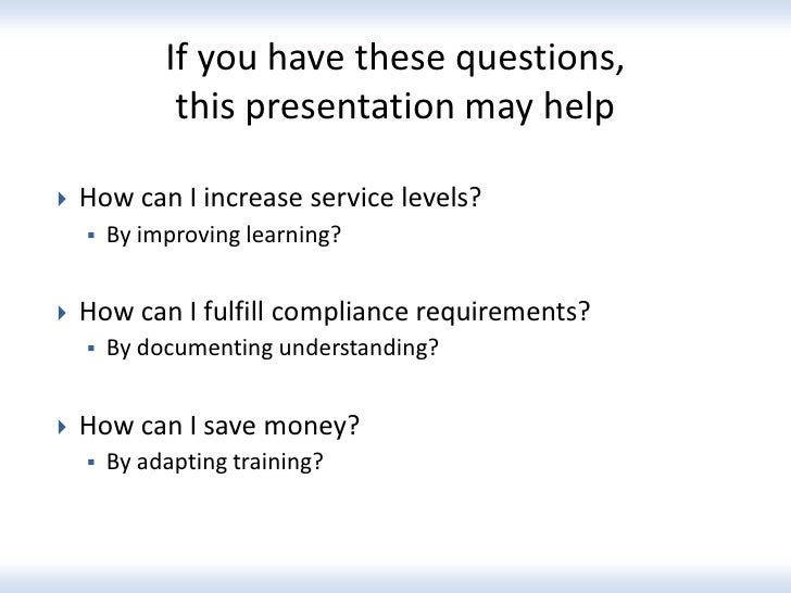 If you have these questions,              this presentation may help   How can I increase service levels?       By impro...