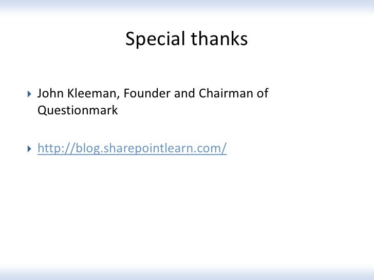 Special thanks   John Kleeman, Founder and Chairman of    Questionmark   http://blog.sharepointlearn.com/