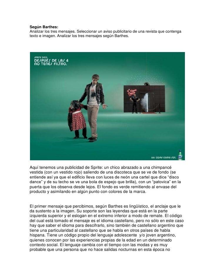 Según Barthes:Analizar los tres mensajes. Seleccionar un aviso publicitario de una revista que contengatexto e imagen. Ana...