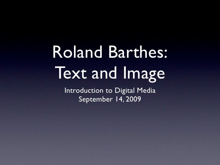Roland Barthes: Text and Image  Introduction to Digital Media       September 14, 2009