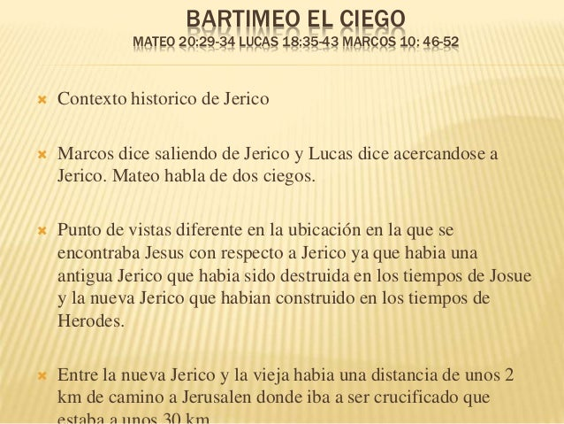 BARTIMEO EL CIEGO  MATEO 20:29-34 LUCAS 18:35-43 MARCOS 10: 46-52   Contexto historico de Jerico   Marcos dice saliendo ...