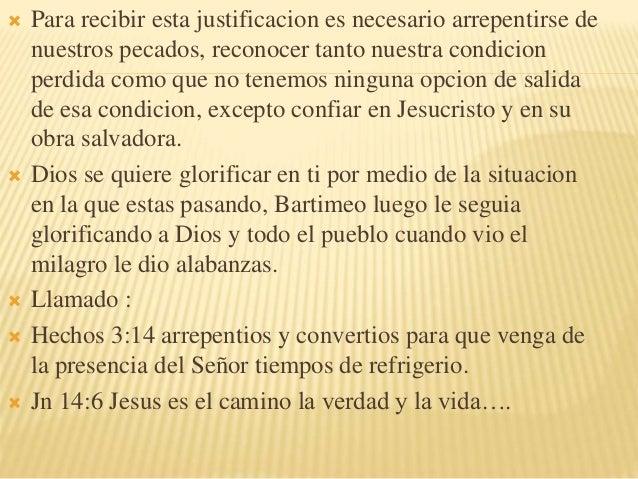  Para recibir esta justificacion es necesario arrepentirse de  nuestros pecados, reconocer tanto nuestra condicion  perdi...