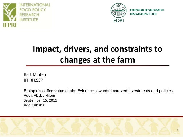 ETHIOPIAN DEVELOPMENT RESEARCH INSTITUTE Impact, drivers, and constraints to changes at the farm 1 Bart Minten IFPRI ESSP ...