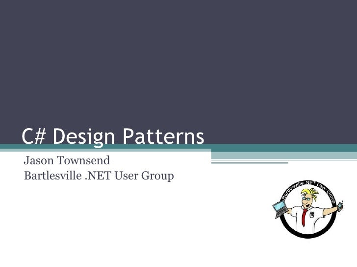 C# Design Patterns Jason Townsend Bartlesville .NET User Group