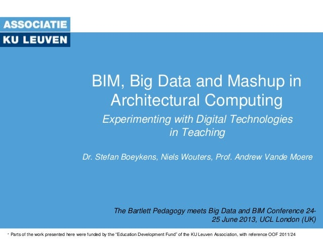 BIM, Big Data and Mashup in Architectural Computing Experimenting with Digital Technologies in Teaching Dr. Stefan Boeyken...