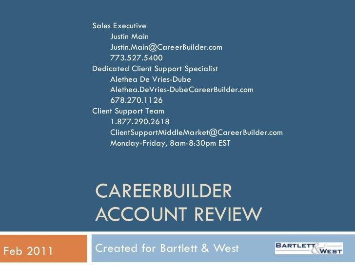 CAREERBUILDER  ACCOUNT REVIEW Created for Bartlett & West  Feb 2011 <ul><li>Sales Executive </li></ul><ul><ul><li>Justin M...