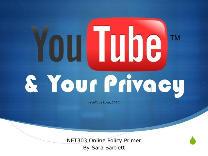 & Your Privacy NET303 Online Policy Primer By Sara Bartlett (YouTube Logo, 2010)