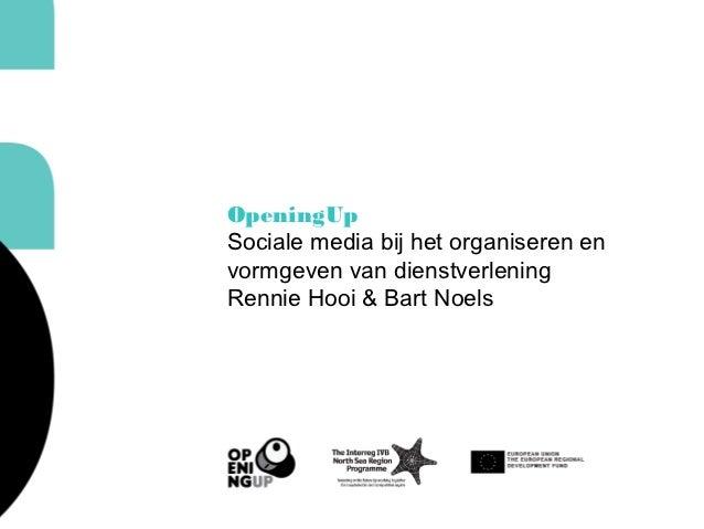 OpeningUpSociale media bij het organiseren envormgeven van dienstverleningRennie Hooi & Bart Noels