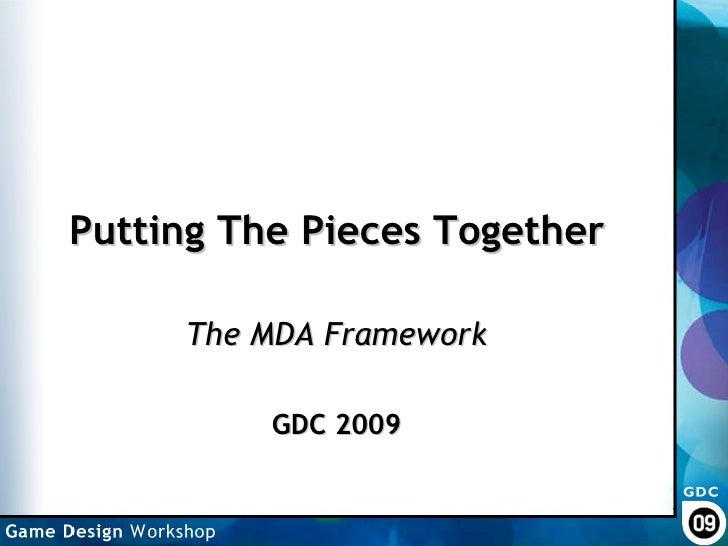 Putting The Pieces Together The MDA Framework GDC 2009