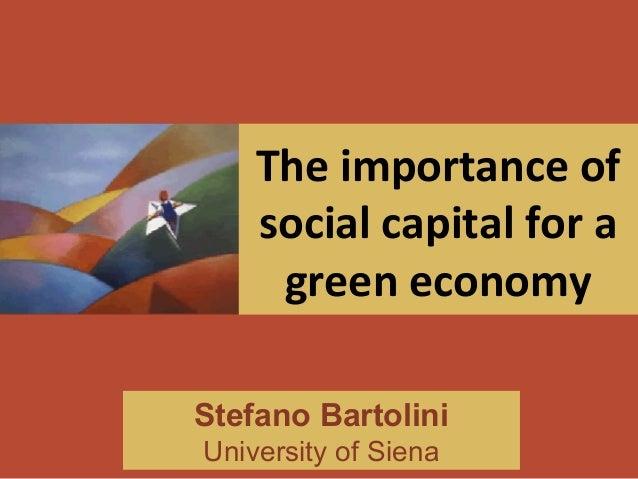 The importance of social capital for a green economy Stefano Bartolini University of Siena