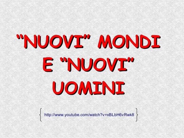 """NUOVI"" MONDI  E ""NUOVI""   UOMINI  http://www.youtube.com/watch?v=xBLbH6vRwk8"