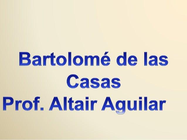 Conhecido em português como Frei Bartolomeu de las Casas, era  filho de um comerciante modesto de Tarifa, participou da se...