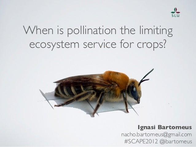 When is pollination the limitingecosystem service for crops?                           Ignasi Bartomeus                   ...