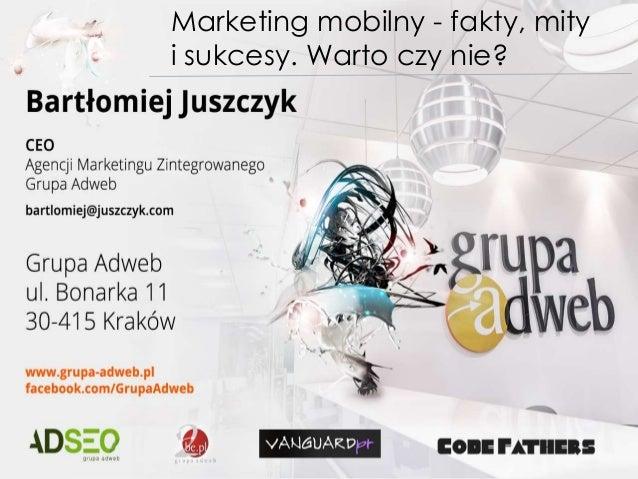 Marketing mobilny - fakty, mity i sukcesy. Warto czy nie?