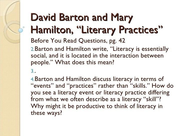 "David Barton and Mary Hamilton, ""Literary Practices"" <ul><li>Before You Read Questions, pg. 42 </li></ul><ul><li>Barton an..."
