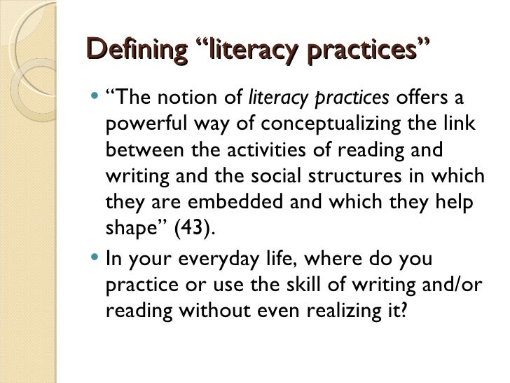 the social theory of the literacy in barton and hamiltons literacy practices As literacy practices and literacy events that occur within meaningful social and   arise from [literacy] practices and are shaped by them' (barton, hamilton and.