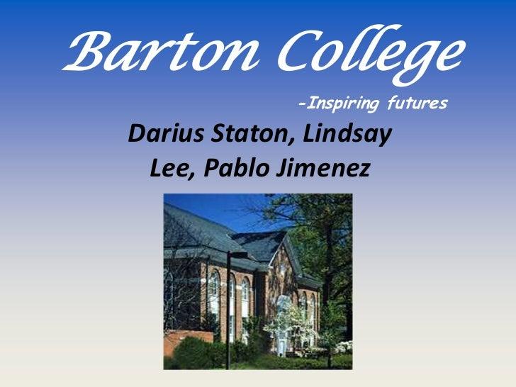 Barton College               -Inspiring futures  Darius Staton, Lindsay   Lee, Pablo Jimenez