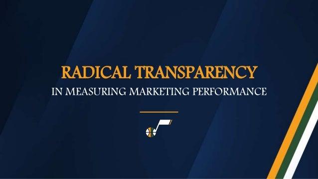 RADICAL TRANSPARENCY IN MEASURING MARKETING PERFORMANCE