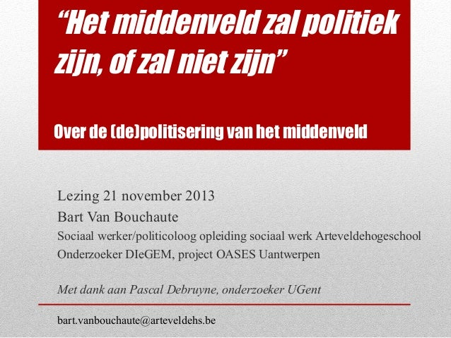 """""""Het middenveld zal politiek zijn, of zal niet zijn"""" Over de (de)politisering van het middenveld  Lezing 21 november 2013 ..."""