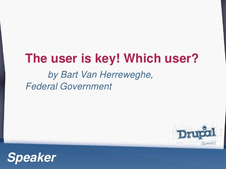 The user is key! Which user?<br />by Bart Van Herreweghe, 				FederalGovernment<br />Speaker<br />