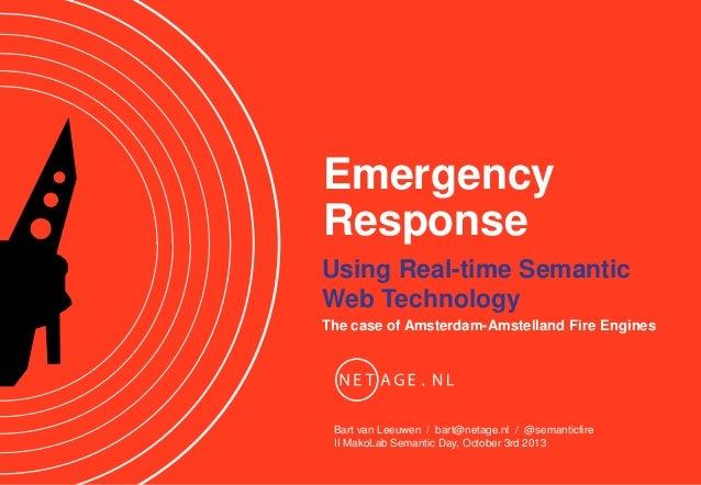 Emergency Response Using Real-time Semantic Web Technology The case of Amsterdam-Amstelland Fire Engines  Bart van Leeuwen...