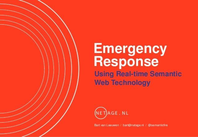 EmergencyResponseUsing Real-time SemanticWeb TechnologyBart van Leeuwen / bart@netage.nl / @semanticfire