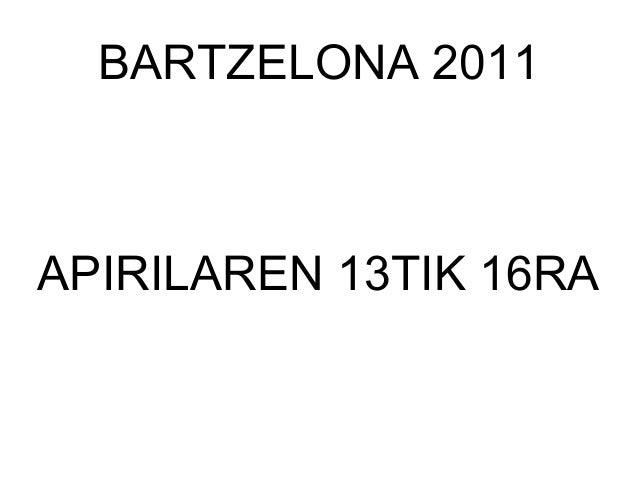 BARTZELONA 2011APIRILAREN 13TIK 16RA