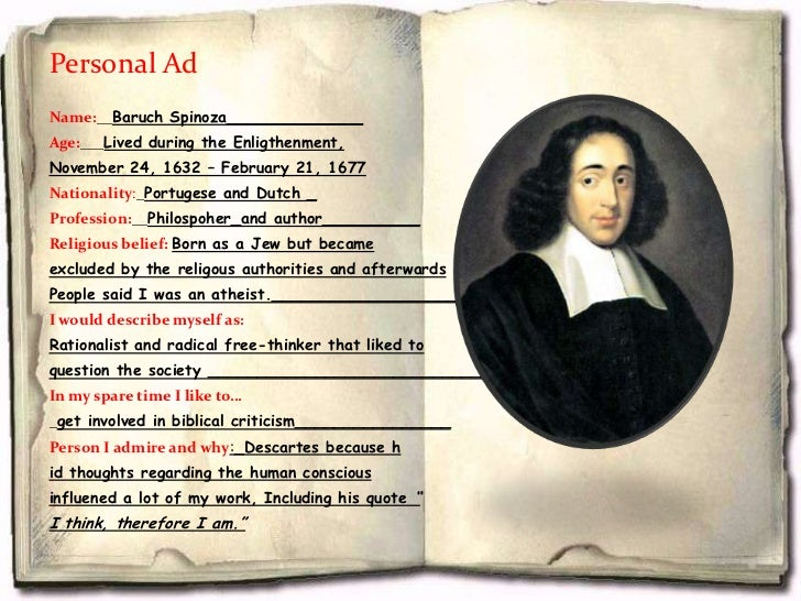 Personal AdName:__Baruch Spinoza______________Age:___Lived during the Enligthenment,November 24, 1632 – February 21, 1677N...