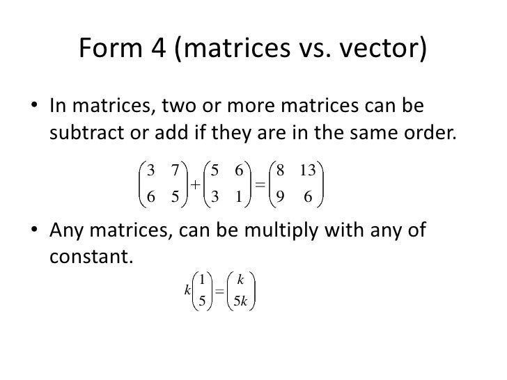 Form 4 (matrices vs. vector)<br />In matrices, two or more matrices can be subtract or add if they are in the same order.<...