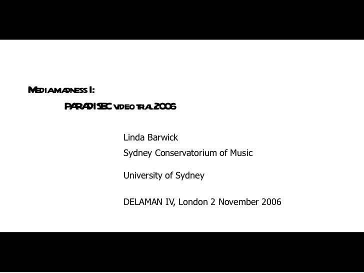 Media madness I: PARADISEC video trial 2006 Linda Barwick Sydney Conservatorium of Music University of Sydney   DELAMAN IV...