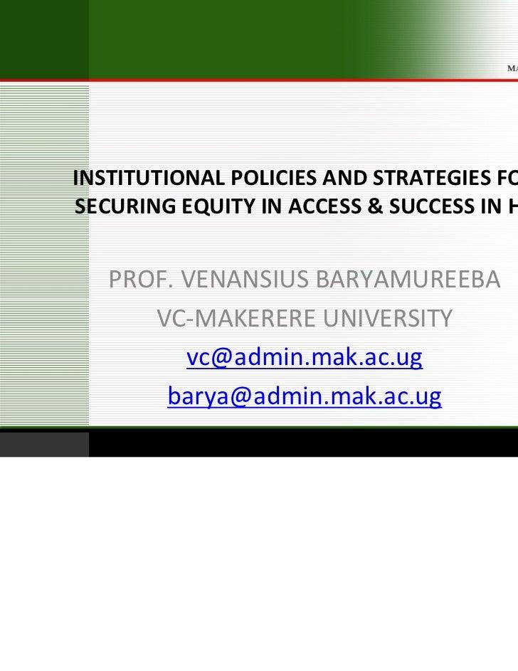 INSTITUTIONALPOLICIESANDSTRATEGIESFORSECURINGEQUITYINACCESS&SUCCESSINHE   PROF.VENANSIUSBARYAMUREEBA      VC...