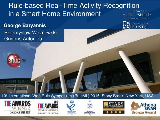 Rule-based Real-Time Activity Recognition in a Smart Home Environment Przemyslaw Woznowski Grigoris Antoniou 10th Internat...