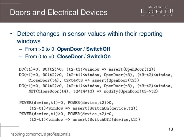 13 • Detect changes in sensor values within their reporting windows – From >0 to 0: OpenDoor / SwitchOff – From 0 to >0: C...