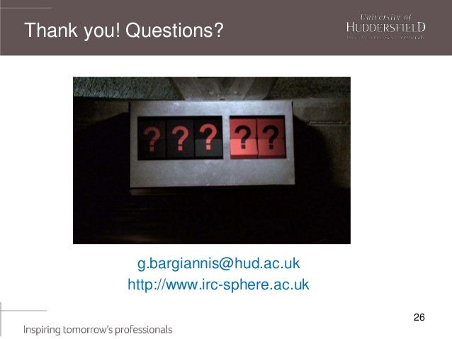 26 Thank you! Questions? g.bargiannis@hud.ac.uk http://www.irc-sphere.ac.uk