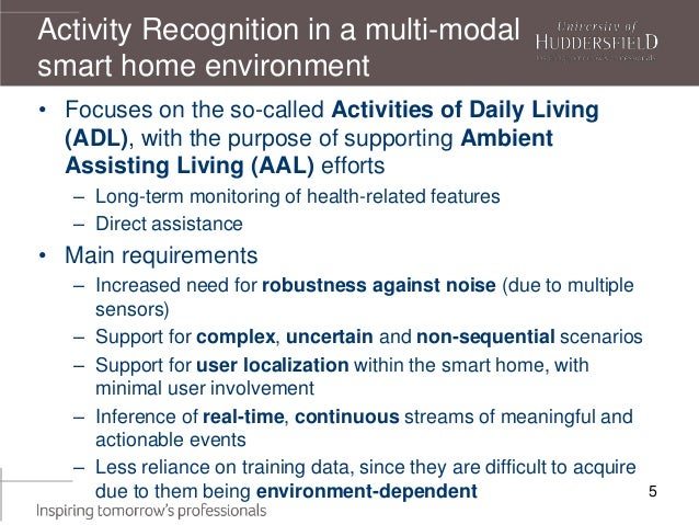 Activity Recognition in a multi-modal smart home environment • Focuses on the so-called Activities of Daily Living (ADL), ...